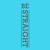 BE STRAIGHT